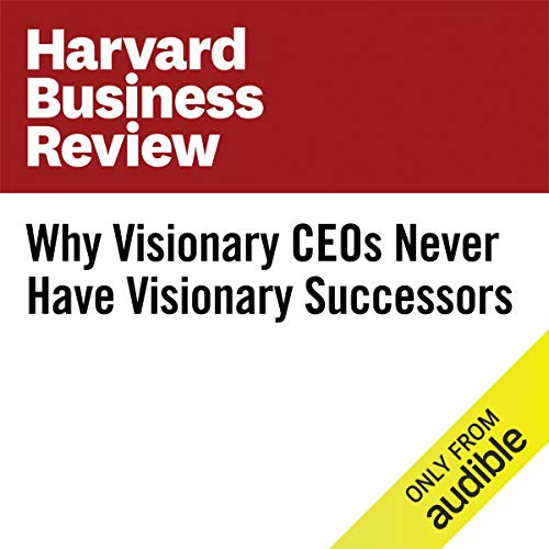 Why Visionary CEOs Never Have Visionary Successors copertina