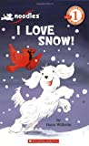I Love Snow! (Scholastic Readers: Level 1)