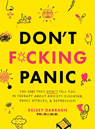 Don\'t F*cking Panic: The Shit They Don't Tell You in Therapy About Anxiety Disorder, Panic Attacks, & Depression (English Edition)