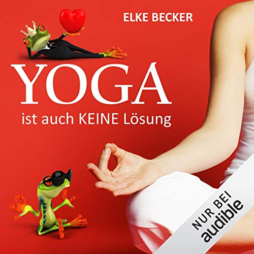 Yoga ist auch keine Lösung                   By:                                                                                                                                 Elke Becker                               Narrated by:                                                                                                                                 Katja Hirsch                      Length: 7 hrs and 51 mins     1 rating     Overall 3.0