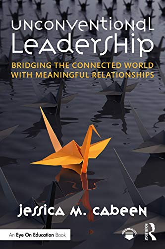 Unconventional Leadership: Bridging the Connected World with Meaningful Relationships