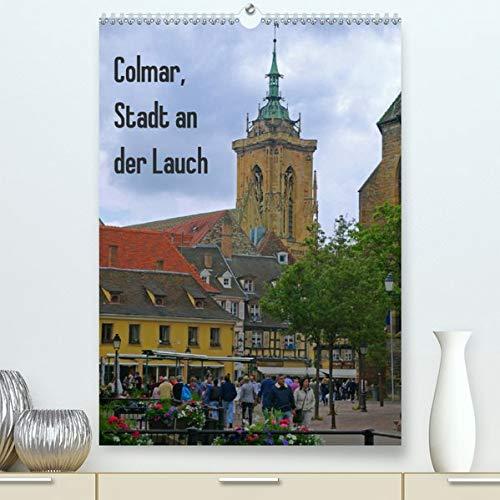 Colmar, Stadt an der Lauch(Premium, hochwertiger DIN A2 Wandkalender 2020, Kunstdruck in Hochglanz): Malerische Stadt im Elsass (Monatskalender, 14 Seiten ) (CALVENDO Orte)