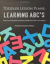 Toddler Lesson Plans: Learning ABC's: Twenty-six week guide to help your toddler learn ABC's and numbers(paperback-black a...