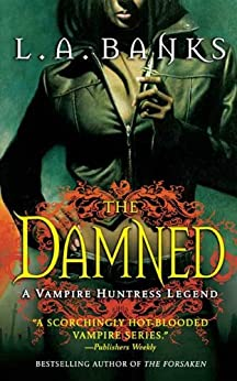The Damned: A Vampire Huntress Legend (Vampire Huntress Legend series Book 6) by [L. A. Banks]