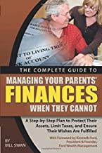 The Complete Guide to Managing Your Parents' Finances When They Cannot A Step-by-Step Plan to Protect their Assets, Limit ...