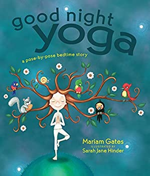 Good Night Yoga  A Pose-by-Pose Bedtime Story