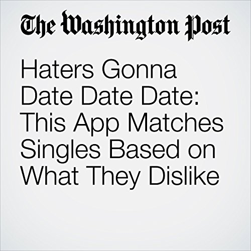 Haters Gonna Date Date Date: This App Matches Singles Based on What They Dislike copertina