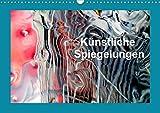 Künstliche Spiegelungen (Wandkalender 2021 DIN A3 quer): Transformation einer 3-dimensionalen Sache in eine Ebene (Monatskalender, 14 Seiten )