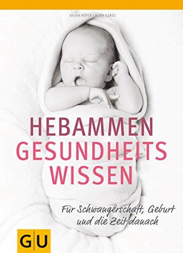Hebammen-Gesundheitswissen: Für Schwangerschaft, Geburt und die Zeit danach (GU Einzeltitel Partnerschaft & Familie)