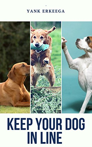 Keep your dog in line : Keep your dog in line with these tips (English Edition)