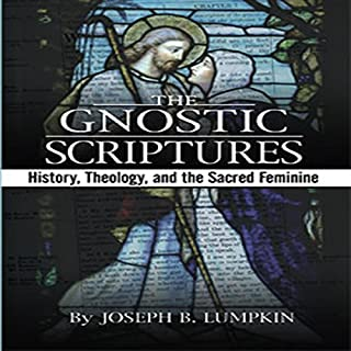 The Gnostic Scriptures: History, Theology, and the Sacred Feminine cover art