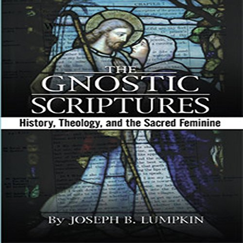 The Gnostic Scriptures: History, Theology, and the Sacred Feminine audiobook cover art