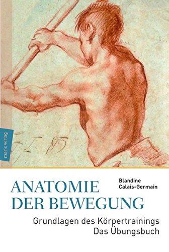 Anatomie der Bewegung: Grundlagen des Körpertrainings – Das Übungsbuch