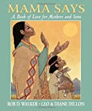 Mama Says: A Book of Love for Mothers and Sons (Dillon, Leo & Diane)