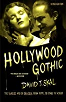 Hollywood Gothic: The Tangled Web of Dracula from Novel to Stage to Screen by David J. Skal(2004-10-18)