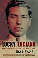 Lucky Luciano: Mafia Murderer and Secret Agent by Tim Newark(1905-07-03)