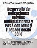 Desarrollo de aplicaciones móviles multiplataforma y PWAs con Ionic y Firebase desde cero: Aprende...