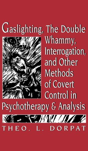 Gaslighthing, the Double Whammy, Interrogation and Other Methods of Covert Control in Psychotherapy