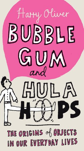 Bubble Gum and Hula Hoops: The Origins of Objects in Our Everyday Lives (English Edition)
