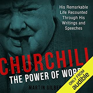 Churchill     The Power of Words              By:                                                                                                                                 Sir Winston Churchill,                                                                                        Martin Gilbert                               Narrated by:                                                                                                                                 Fraser Wilson                      Length: 18 hrs and 31 mins     18 ratings     Overall 4.7