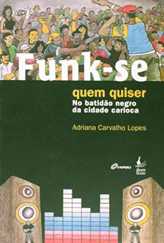 Funk-se Quem Quiser: No Batidão Negro Da Cidade Carioca
