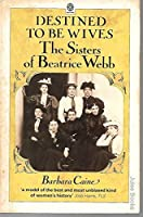 Destined to be Wives: Sisters of Beatrice Webb (Oxford paperbacks)