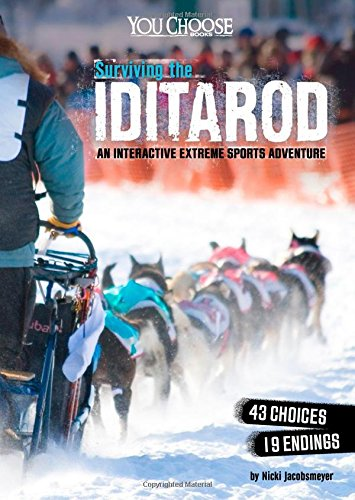 Surviving the Iditarod: An Interactive Extreme Sports Adventure (You Choose: Surviving Extreme Sports)