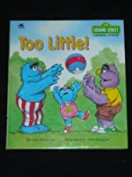Too Little! (Sesame Street Growing Up Books) 0307120090 Book Cover