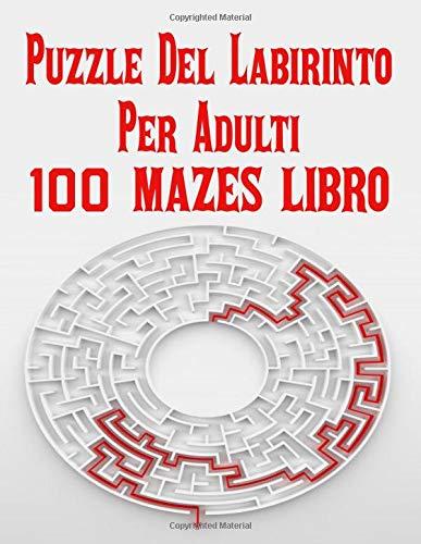 Puzzle Del Labirinto Per Adulti 100 MAZES LIBRO: Libro di puzzle labirinti per adulti Ragazzi e Ragazze Libro di attività per adulti Giochi Puzzle da ... 100 Libro di attività labirinto per adulti