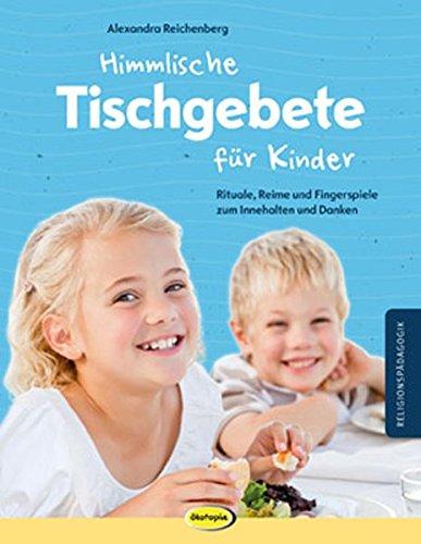 Himmlische Tischgebete für Kinder: Rituale, Reime und Fingerspiele zum Innehalten und Danken