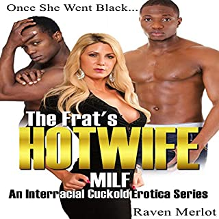 The Frat's Hotwife MILF: An Interracial Cuckold Erotica Series: Once She Went Black... audiobook cover art