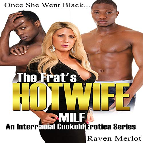 The Frat's Hotwife MILF: An Interracial Cuckold Erotica Series: Once She Went Black... Titelbild