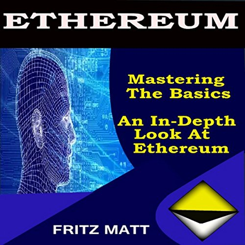 Ethereum: Mastering the Basics: An In-Depth Look at Ethereum audiobook cover art