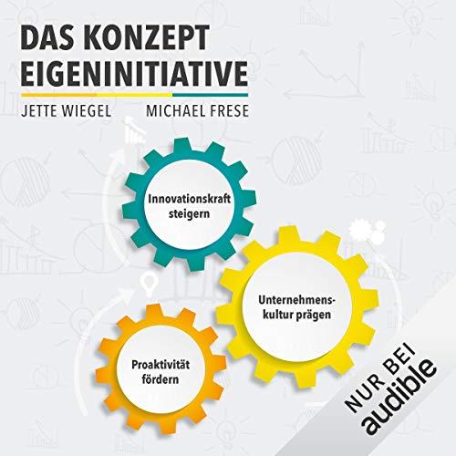 Das Konzept Eigeninitiative: Proaktivität fördern, Unternehmenskultur prägen, Innovationskraft steigern