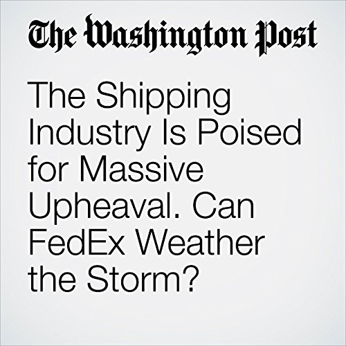 The Shipping Industry Is Poised for Massive Upheaval. Can FedEx Weather the Storm? audiobook cover art