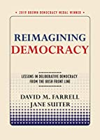 Reimagining Democracy: Lessons in Deliberative Democracy from the Irish Front Line (Brown Democracy Medal)