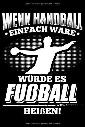 Wenn Handball Einfach Wäre Würde Es Fußball Heißen: Liniertes Notizbuch Din-A5 Heft für Notizen