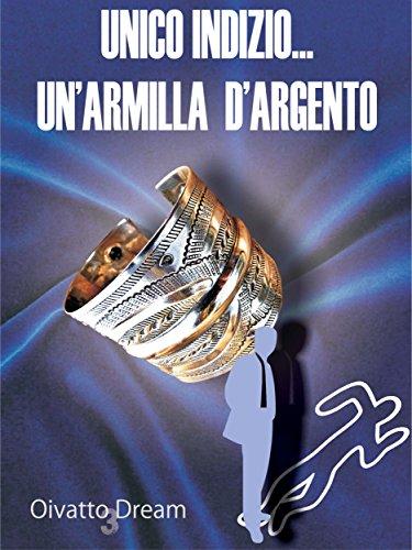 Unico Indizio... Un'armilla d'argento (Italian Edition)