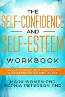 The Self-Confidence and Self-Esteem Workbook: Improve Yourself, Beat Shyness, and Gain Confidence for a Better Life