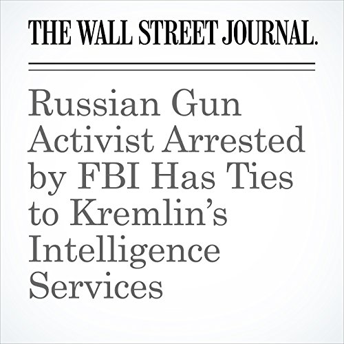 Russian Gun Activist Arrested by FBI Has Ties to Kremlin's Intelligence Services copertina