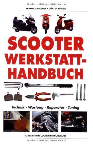 Scooter Werkstatt-Handbuch: Technik, Wartung, Reparatur, Tuning