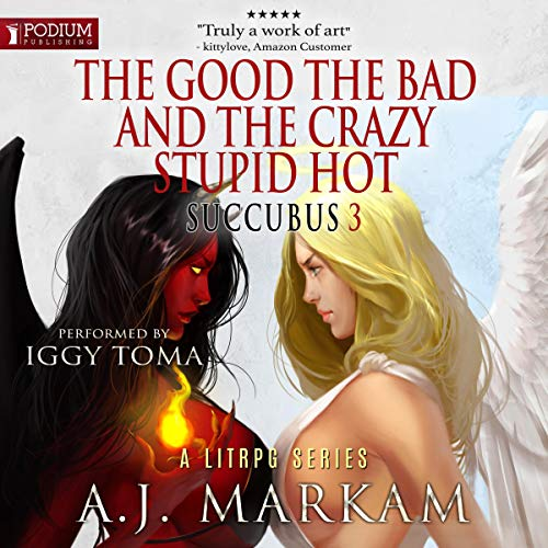 The Good, the Bad, and the Crazy Stupid Hot     Succubus, Book 3              By:                                                                                                                                 A.J. Markam                               Narrated by:                                                                                                                                 Iggy Toma                      Length: 13 hrs and 8 mins     317 ratings     Overall 4.6