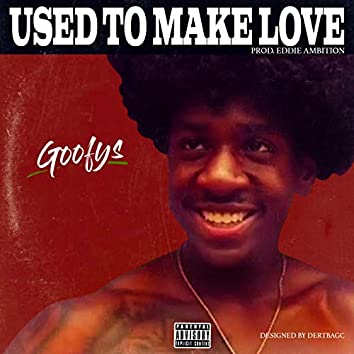 Used to Make Love
