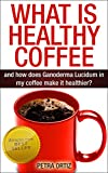 What is Healthy Coffee, and how does Ganoderma Lucidum in my coffee make it healthier? (English Edition)