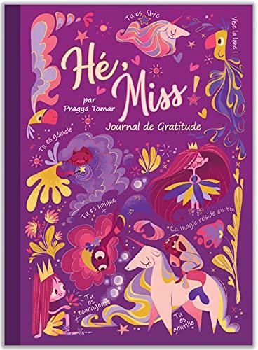 Hé, Miss ! Journal de Gratitude pour les filles: Carnet pour cultiver le bonheur, développer la confiance en soi par la pensée positive