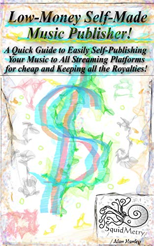 Low-Money Self-Made Music Publisher A Quick Guide to Easily Self-Publishing Your Music to All Streaming Platforms for cheap and Keeping all the Royalties! (English Edition)