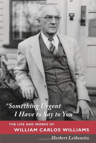 """Image of """"Something Urgent I Have to Say to You"""": The Life and Works of William Carlos Williams"""