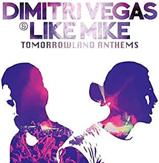 Tomorrowland Anthems -The Best of Dimitri Vegas & Like Mike-