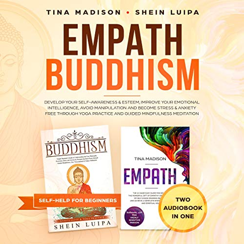 Empath, Buddhism: Develop Your Self-Awareness & Esteem, Improve Your Emotional Intelligence, Avoid Manipulation and Become Stress & Anxiety Free Through Yoga Practice and Guided Mindfulness Meditation cover art