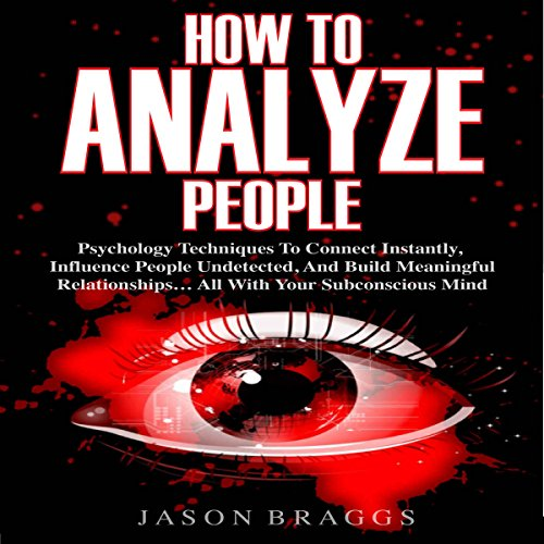 How to Analyze People: Psychology Techniques to Connect Instantly, Influence People Undetected, and Build Meaningful Relationships…All with Your Subconscious Mind audiobook cover art